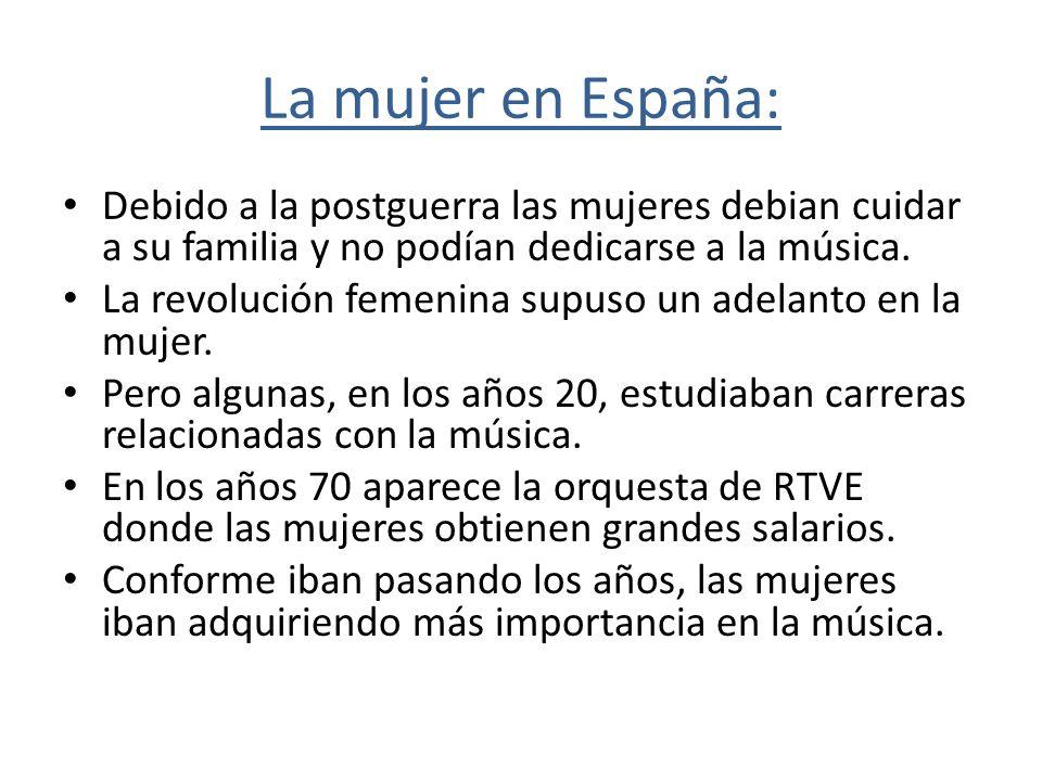 La mujer en España: Debido a la postguerra las mujeres debian cuidar a su familia y no podían dedicarse a la música. La revolución femenina supuso un