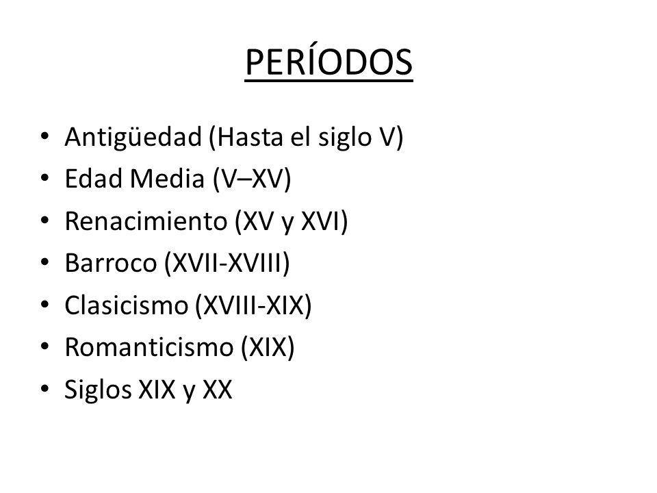 PERÍODOS Antigüedad (Hasta el siglo V) Edad Media (V–XV) Renacimiento (XV y XVI) Barroco (XVII-XVIII) Clasicismo (XVIII-XIX) Romanticismo (XIX) Siglos