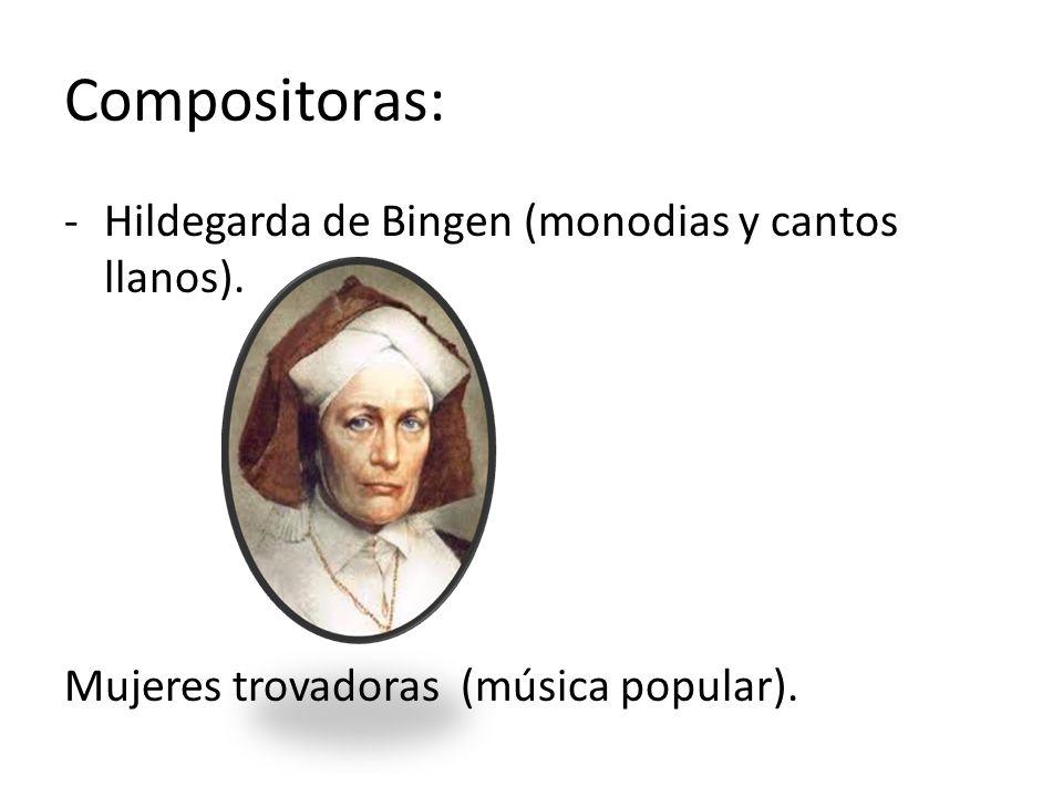 Compositoras: -Hildegarda de Bingen (monodias y cantos llanos). Mujeres trovadoras (música popular).