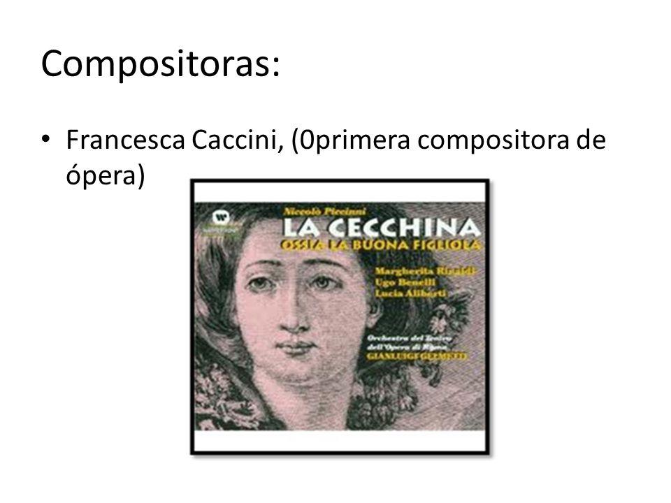 Compositoras: Francesca Caccini, (0primera compositora de ópera)
