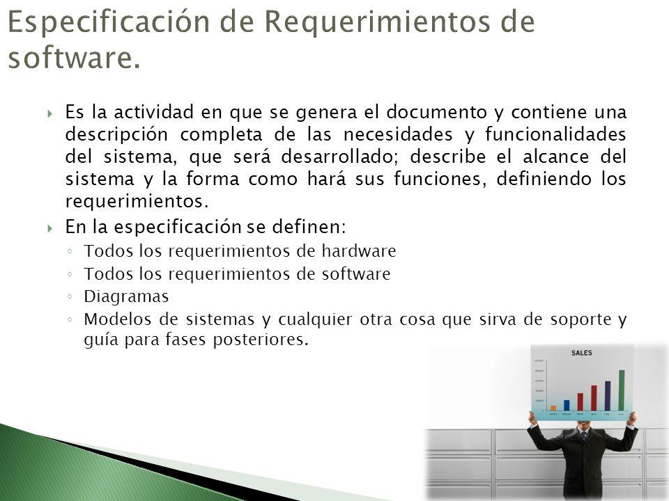 Es la actividad en que se genera el documento y contiene una descripción completa de las necesidades y funcionalidades del sistema, que será desarroll