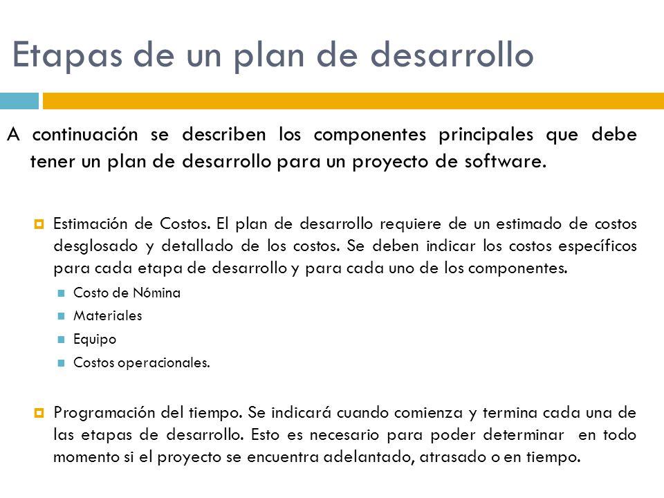 Etapas de un plan de desarrollo A continuación se describen los componentes principales que debe tener un plan de desarrollo para un proyecto de softw