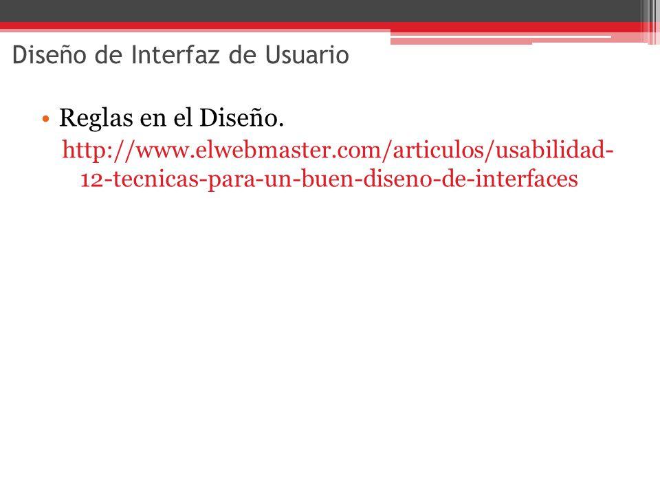 Diseño de Interfaz de Usuario Reglas en el Diseño. http://www.elwebmaster.com/articulos/usabilidad- 12-tecnicas-para-un-buen-diseno-de-interfaces