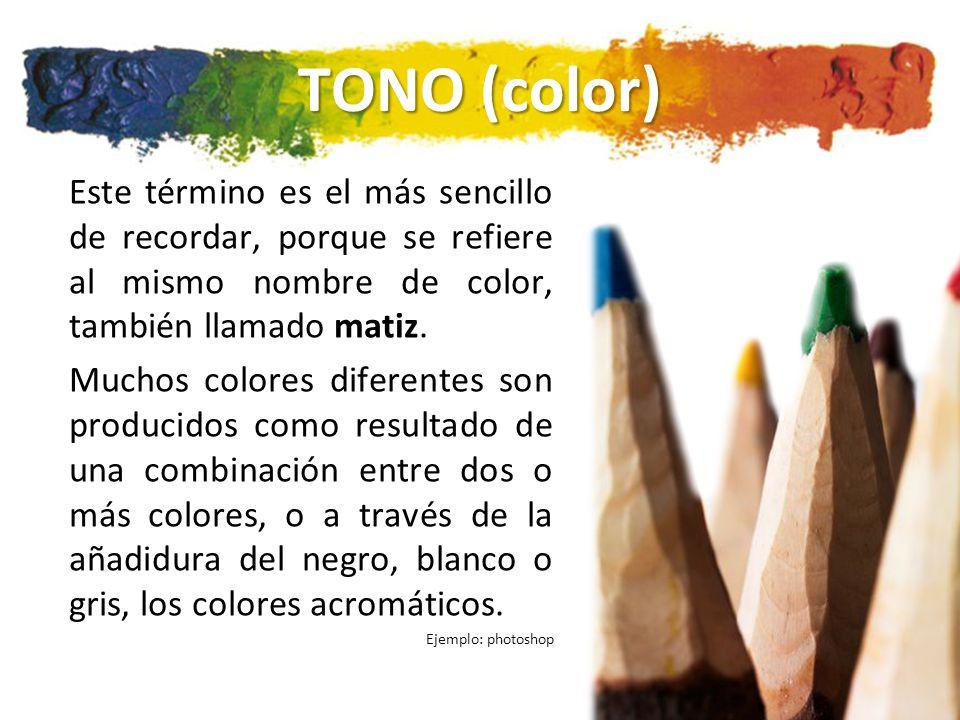 TONO (color) Este término es el más sencillo de recordar, porque se refiere al mismo nombre de color, también llamado matiz.