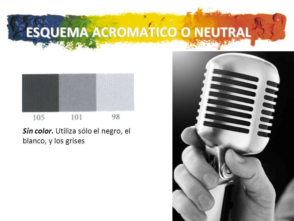 Sin color. Utiliza sólo el negro, el blanco, y los grises ESQUEMA ACROMATICO O NEUTRAL