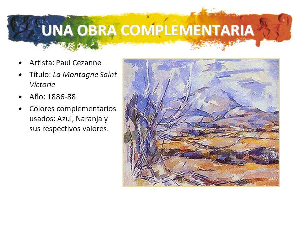 UNA OBRA COMPLEMENTARIA Artista: Paul Cezanne Título: La Montagne Saint Victorie Año: 1886-88 Colores complementarios usados: Azul, Naranja y sus respectivos valores.