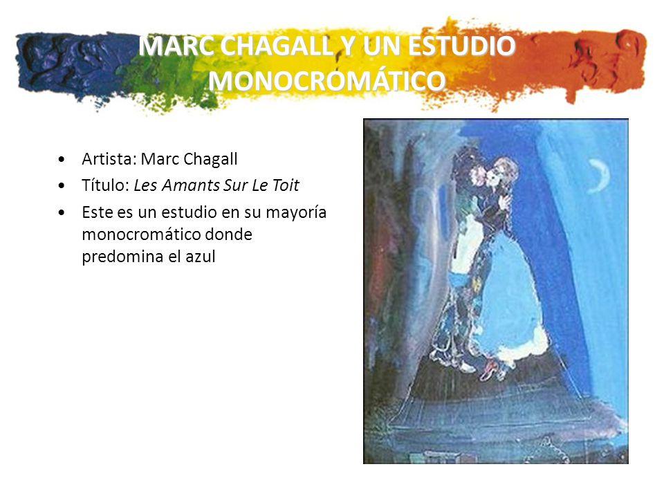 MARC CHAGALL Y UN ESTUDIO MONOCROMÁTICO Artista: Marc Chagall Título: Les Amants Sur Le Toit Este es un estudio en su mayoría monocromático donde predomina el azul