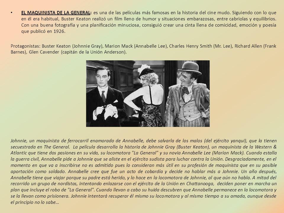 EL MAQUINISTA DE LA GENERAL: es una de las películas más famosas en la historia del cine mudo. Siguiendo con lo que en él era habitual, Buster Keaton