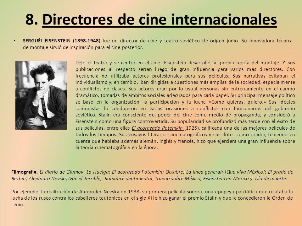 8. Directores de cine internacionales SERGUÉI EISENSTEIN (1898-1948) fue un director de cine y teatro soviético de origen judío. Su innovadora técnica