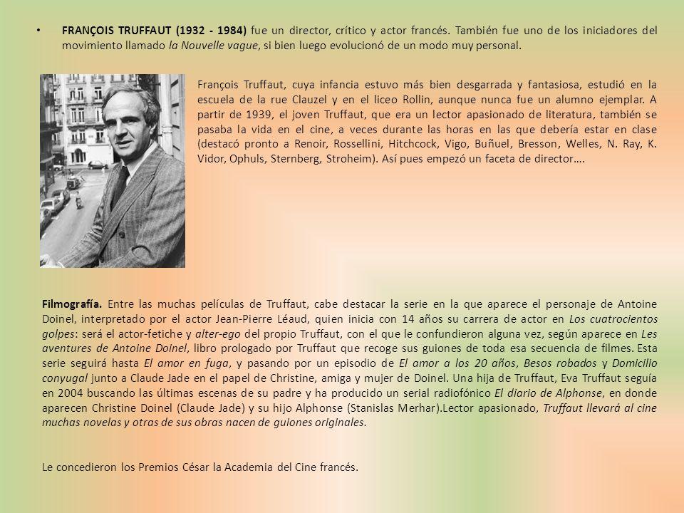 FRANÇOIS TRUFFAUT (1932 - 1984) fue un director, crítico y actor francés. También fue uno de los iniciadores del movimiento llamado la Nouvelle vague,