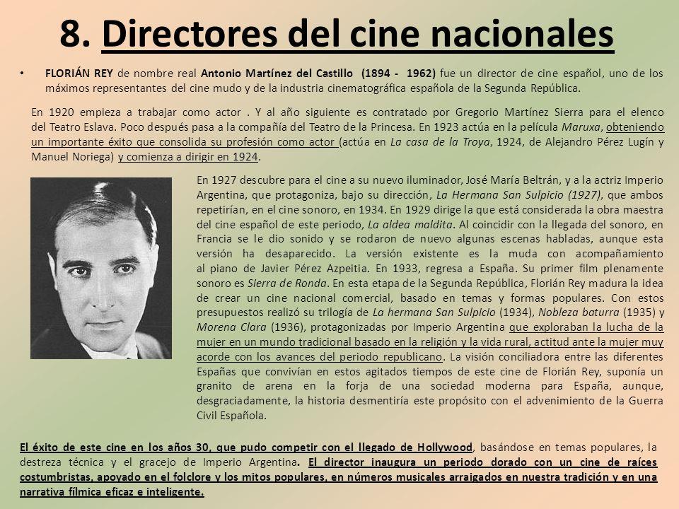 8. Directores del cine nacionales FLORIÁN REY de nombre real Antonio Martínez del Castillo (1894 - 1962) fue un director de cine español, uno de los m
