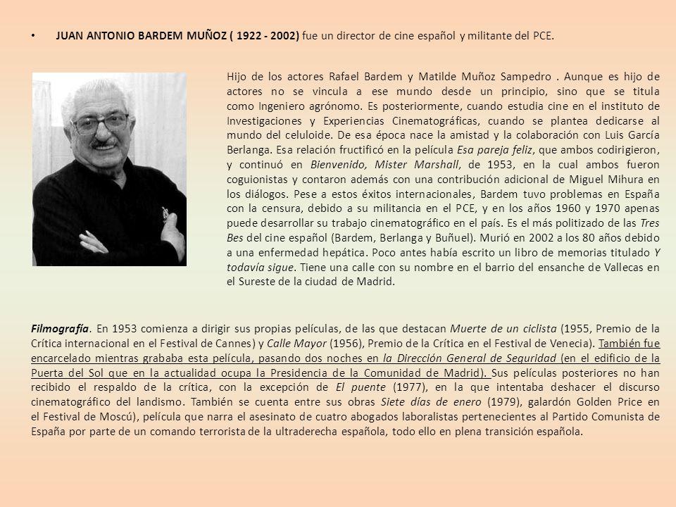 JUAN ANTONIO BARDEM MUÑOZ ( 1922 - 2002) fue un director de cine español y militante del PCE. Hijo de los actores Rafael Bardem y Matilde Muñoz Samped