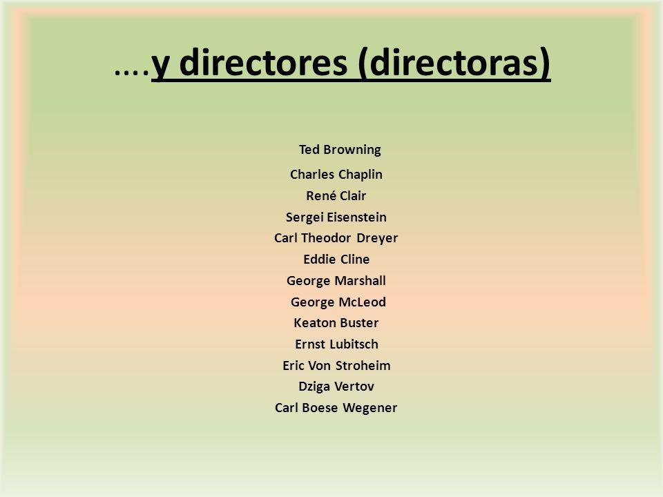 ….y directores (directoras) Ted Browning Charles Chaplin René Clair Sergei Eisenstein Carl Theodor Dreyer Eddie Cline George Marshall George McLeod Ke