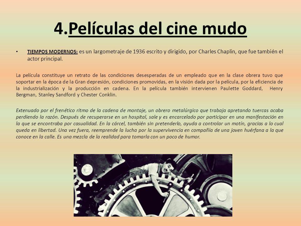 4.Películas del cine mudo TIEMPOS MODERNOS: es un largometraje de 1936 escrito y dirigido, por Charles Chaplin, que fue también el actor principal. La