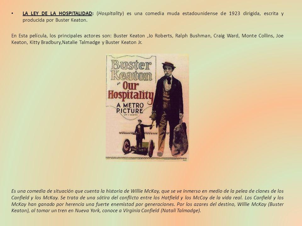 LA LEY DE LA HOSPITALIDAD: (Hospitality) es una comedia muda estadounidense de 1923 dirigida, escrita y producida por Buster Keaton. En Esta película,
