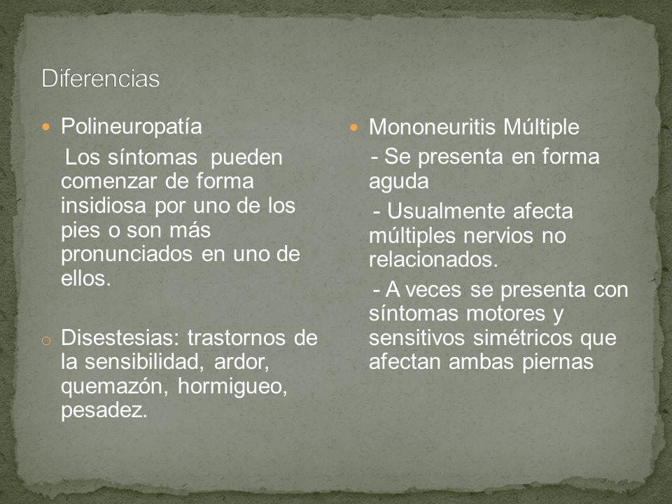 Polineuropatía Los síntomas pueden comenzar de forma insidiosa por uno de los pies o son más pronunciados en uno de ellos. o Disestesias: trastornos d