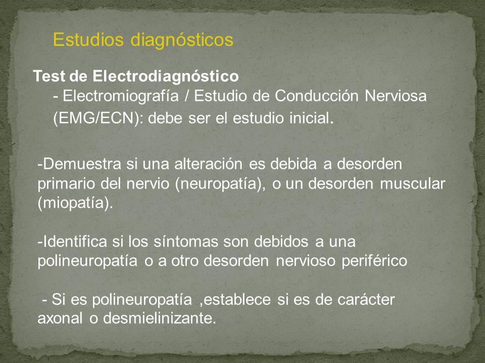 Estudios diagnósticos Test de Electrodiagnóstico - Electromiografía / Estudio de Conducción Nerviosa (EMG/ECN): debe ser el estudio inicial. -Demuestr