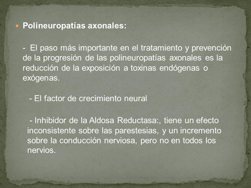 Polineuropatías axonales: - El paso más importante en el tratamiento y prevención de la progresión de las polineuropatías axonales es la reducción de
