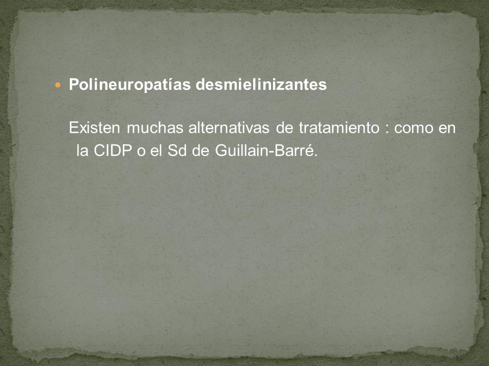 Polineuropatías desmielinizantes Existen muchas alternativas de tratamiento : como en la CIDP o el Sd de Guillain-Barré.