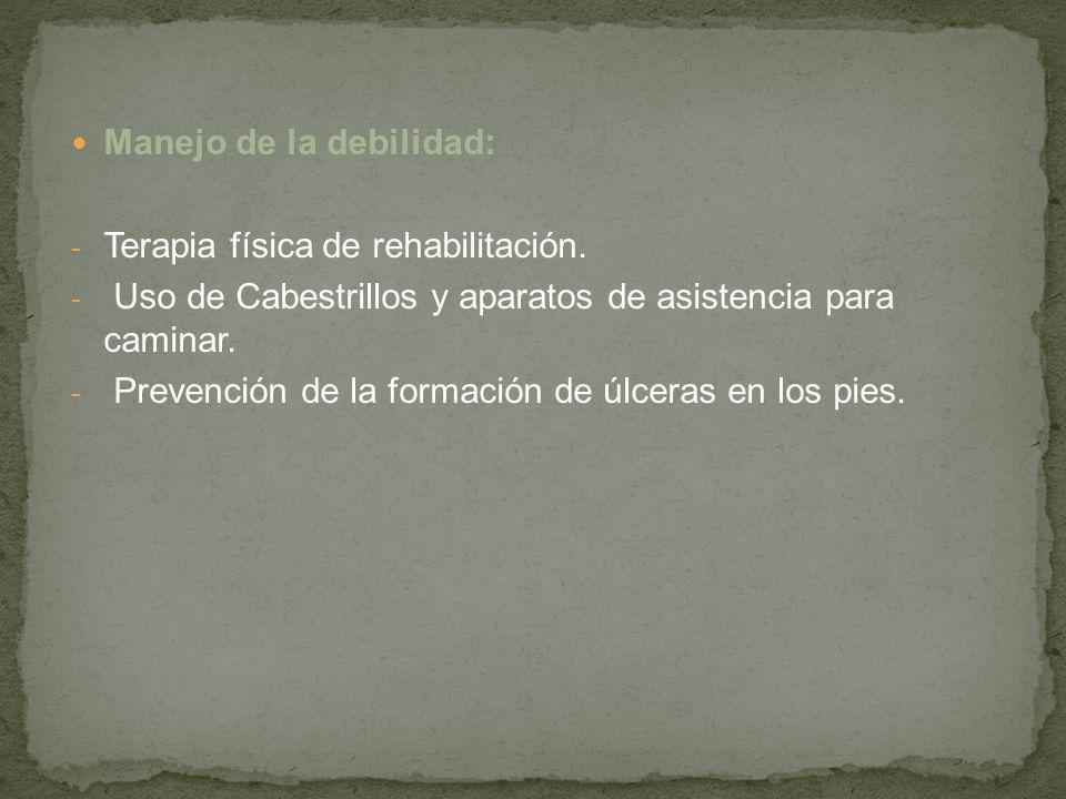 Manejo de la debilidad: - Terapia física de rehabilitación. - Uso de Cabestrillos y aparatos de asistencia para caminar. - Prevención de la formación