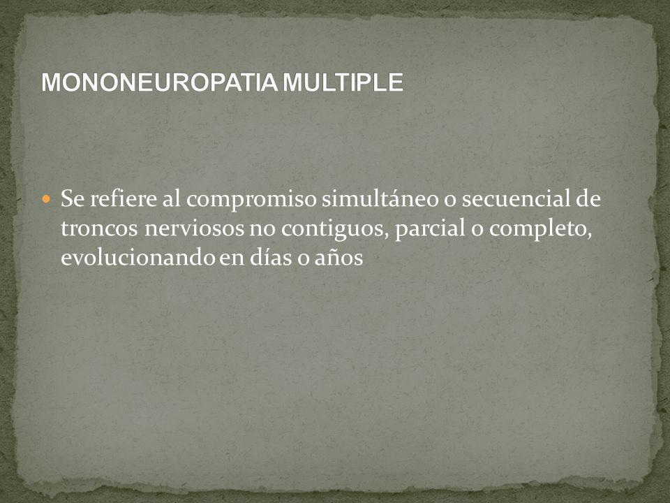 Se refiere al compromiso simultáneo o secuencial de troncos nerviosos no contiguos, parcial o completo, evolucionando en días o años