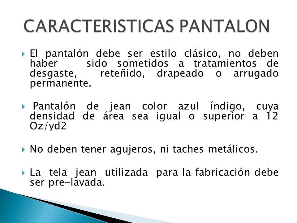 El pantalón debe ser estilo clásico, no deben haber sido sometidos a tratamientos de desgaste, reteñido, drapeado o arrugado permanente. Pantalón de j