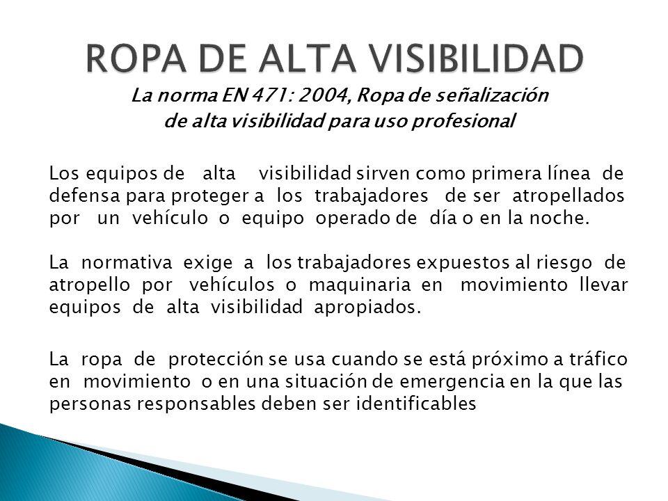 La norma EN 471: 2004, Ropa de señalización de alta visibilidad para uso profesional Los equipos de alta visibilidad sirven como primera línea de defe