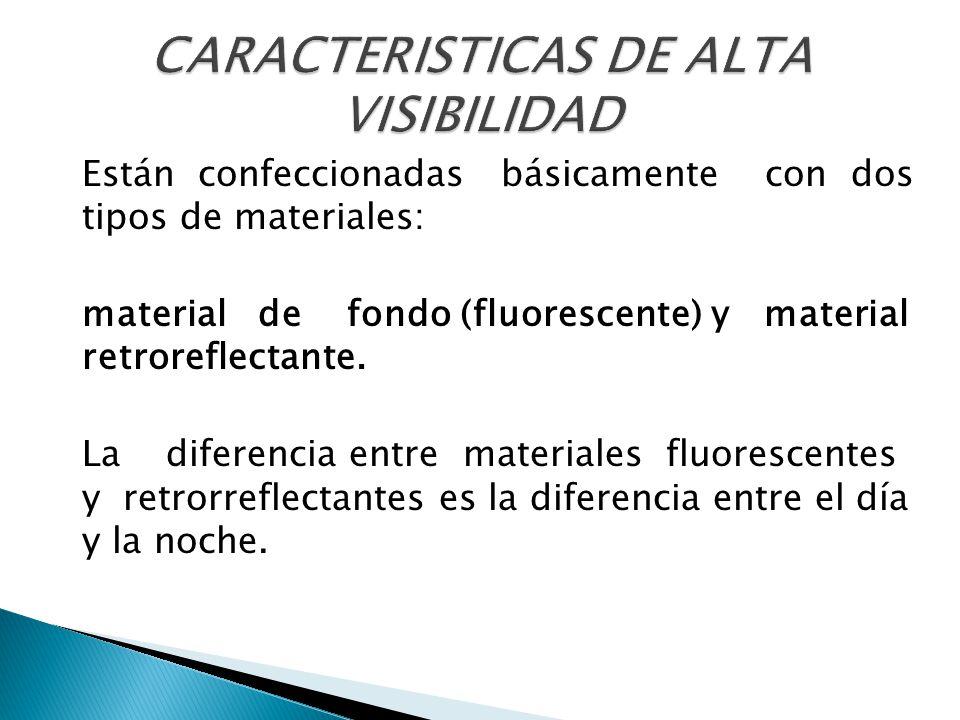 Están confeccionadas básicamente con dos tipos de materiales: material de fondo (fluorescente) y material retroreflectante. La diferencia entre materi