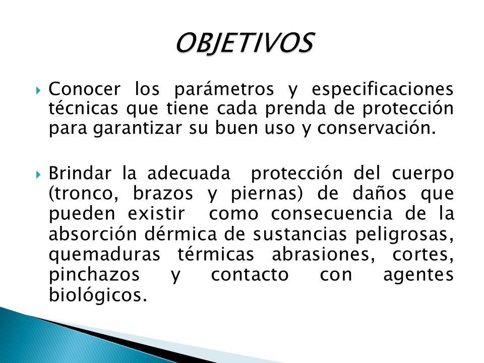 Conocer los parámetros y especificaciones técnicas que tiene cada prenda de protección para garantizar su buen uso y conservación. Brindar la adecuada