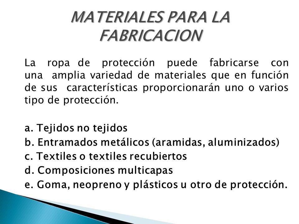 La ropa de protección puede fabricarse con una amplia variedad de materiales que en función de sus características proporcionarán uno o varios tipo de