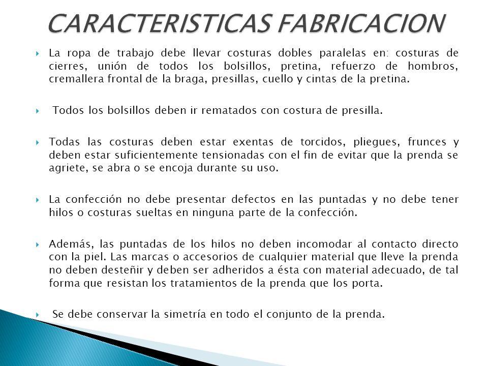 La ropa de trabajo debe llevar costuras dobles paralelas en: costuras de cierres, unión de todos los bolsillos, pretina, refuerzo de hombros, cremalle