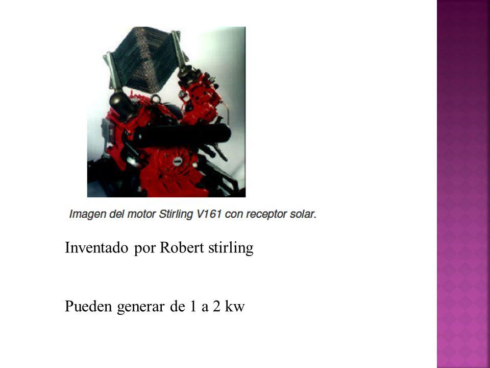Inventado por Robert stirling Pueden generar de 1 a 2 kw