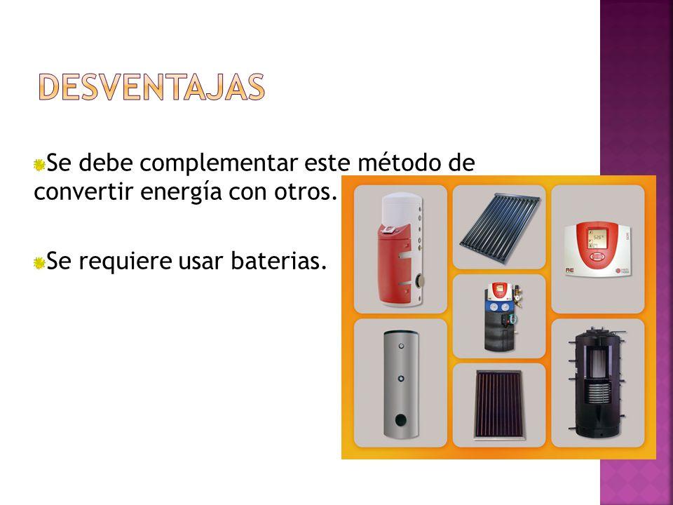 Se debe complementar este método de convertir energía con otros. Se requiere usar baterias.