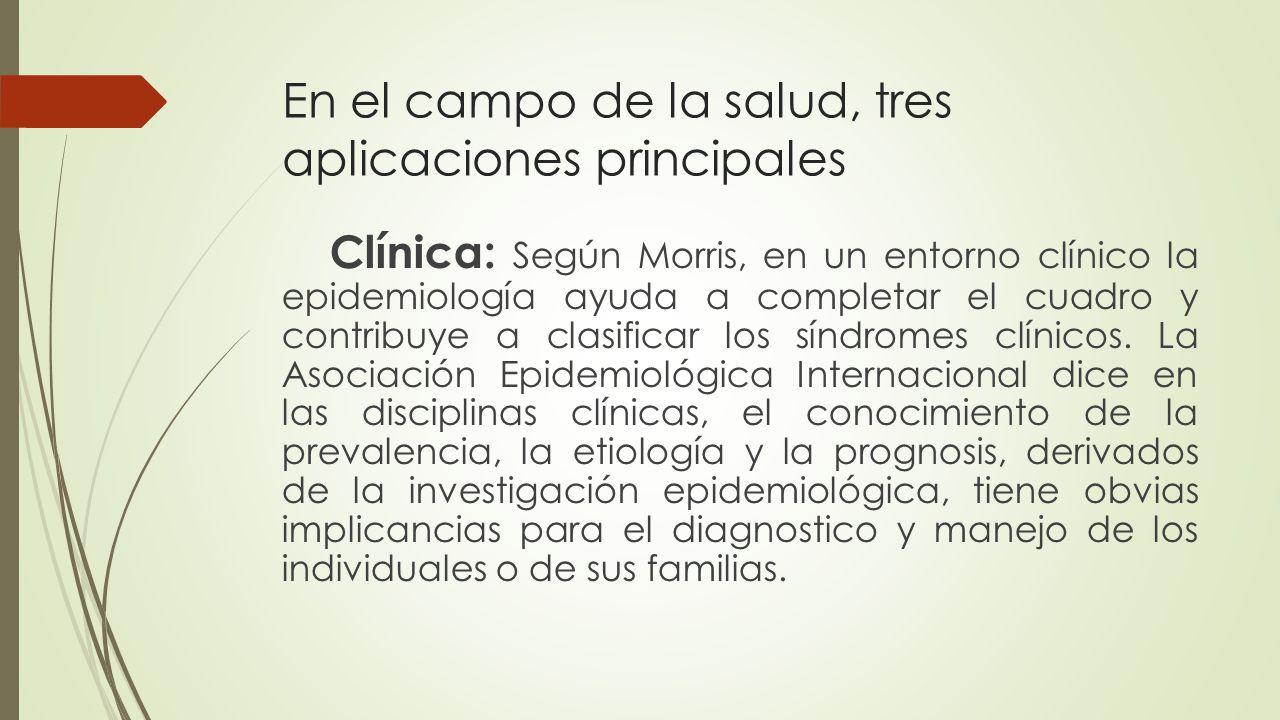 En el campo de la salud, tres aplicaciones principales Administración de salud: Contribuye a la elaboración del diagnostico de una comunidad respecto de la existencia, naturaleza y distribución de la salud y la enfermedad.
