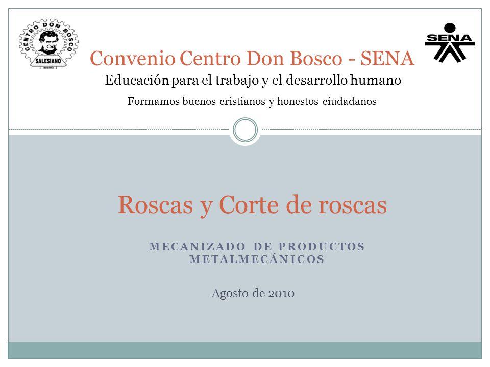 Roscas y Corte de roscas Convenio Centro Don Bosco - SENA Educación para el trabajo y el desarrollo humano Formamos buenos cristianos y honestos ciuda