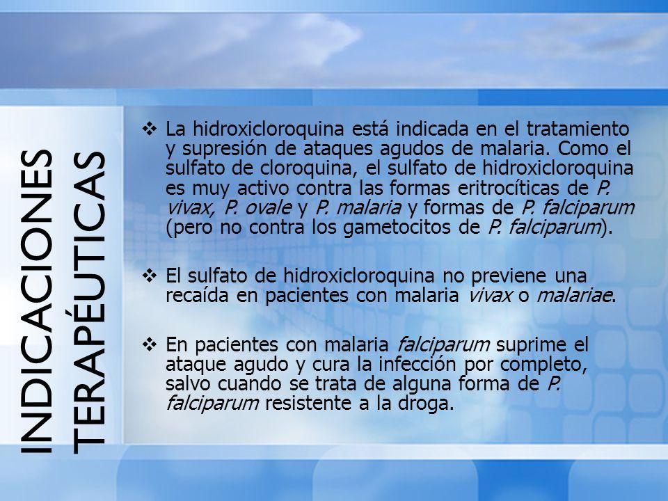 INDICACIONES TERAPÉUTICAS La hidroxicloroquina está indicada en el tratamiento y supresión de ataques agudos de malaria. Como el sulfato de cloroquina