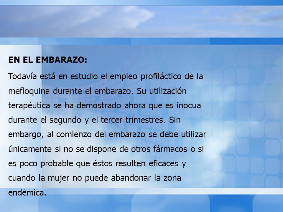EN EL EMBARAZO: Todavía está en estudio el empleo profiláctico de la mefloquina durante el embarazo. Su utilización terapéutica se ha demostrado ahora