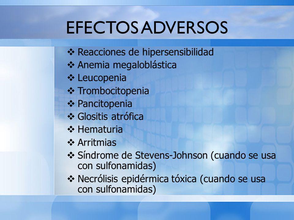 Reacciones de hipersensibilidad Anemia megaloblástica Leucopenia Trombocitopenia Pancitopenia Glositis atrófica Hematuria Arritmias Síndrome de Steven