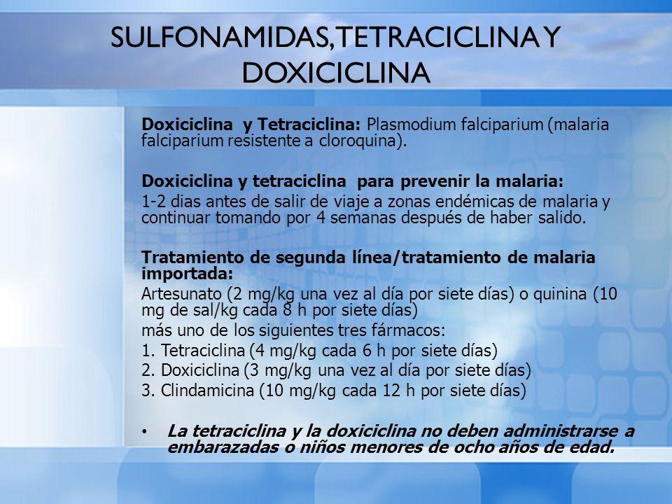 Doxiciclina y Tetraciclina: Plasmodium falciparium (malaria falciparium resistente a cloroquina). Doxiciclina y tetraciclina para prevenir la malaria: