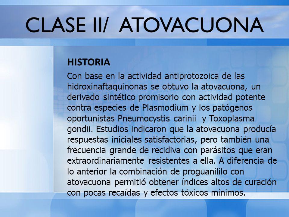 CLASE II/ ATOVACUONA HISTORIA Con base en la actividad antiprotozoica de las hidroxinaftaquinonas se obtuvo la atovacuona, un derivado sintético promi