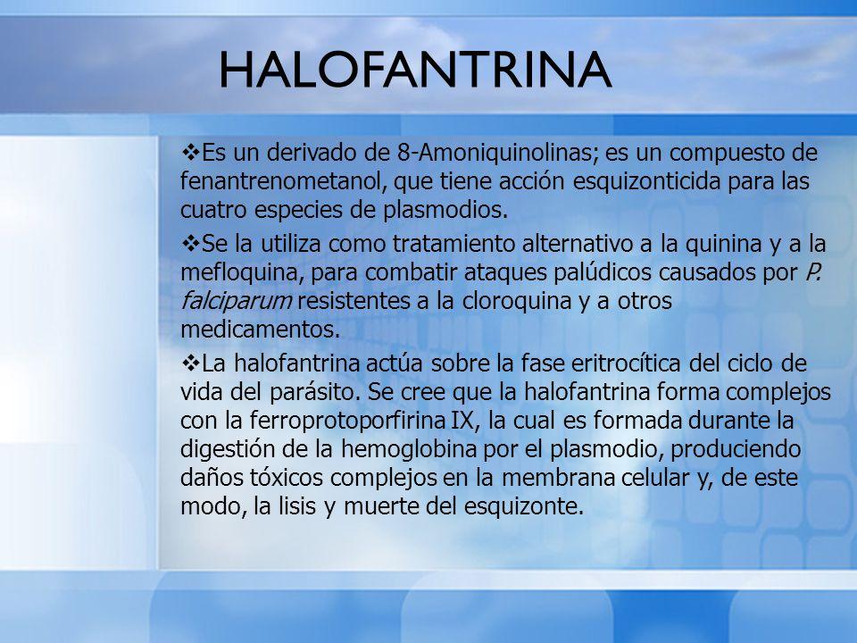 HALOFANTRINA Es un derivado de 8-Amoniquinolinas; es un compuesto de fenantrenometanol, que tiene acción esquizonticida para las cuatro especies de pl