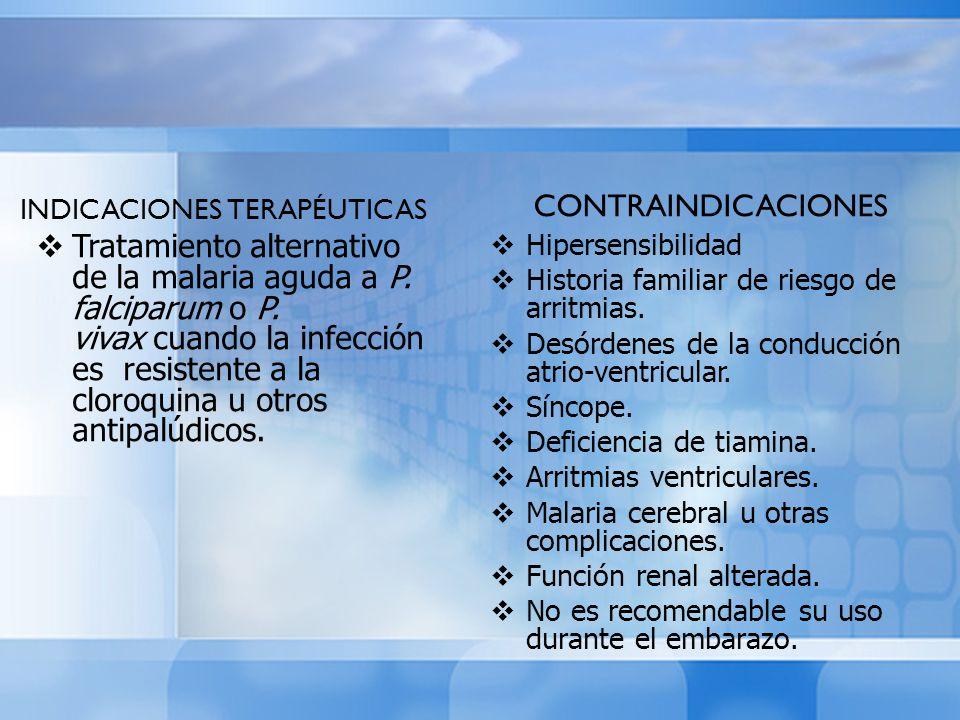 INDICACIONES TERAPÉUTICAS Tratamiento alternativo de la malaria aguda a P. falciparum o P. vivax cuando la infección es resistente a la cloroquina u o