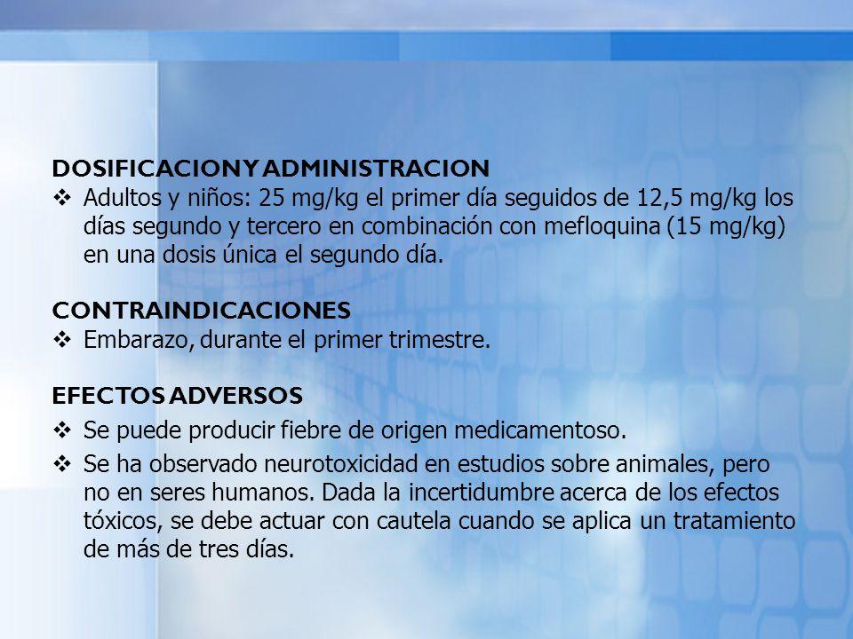 DOSIFICACION Y ADMINISTRACION Adultos y niños: 25 mg/kg el primer día seguidos de 12,5 mg/kg los días segundo y tercero en combinación con mefloquina