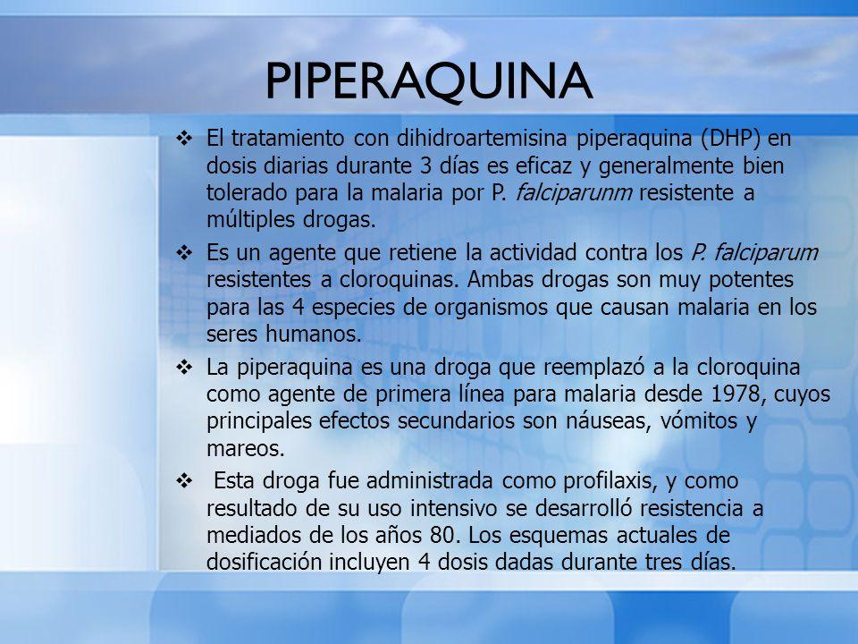 PIPERAQUINA El tratamiento con dihidroartemisina piperaquina (DHP) en dosis diarias durante 3 días es eficaz y generalmente bien tolerado para la mala