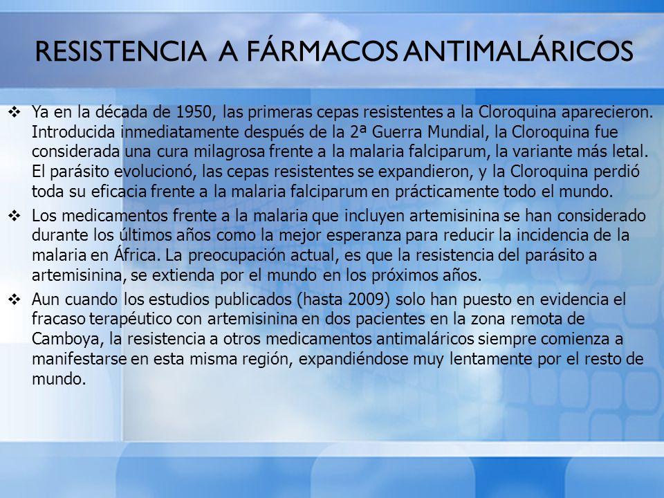 RESISTENCIA A FÁRMACOS ANTIMALÁRICOS Ya en la década de 1950, las primeras cepas resistentes a la Cloroquina aparecieron. Introducida inmediatamente d
