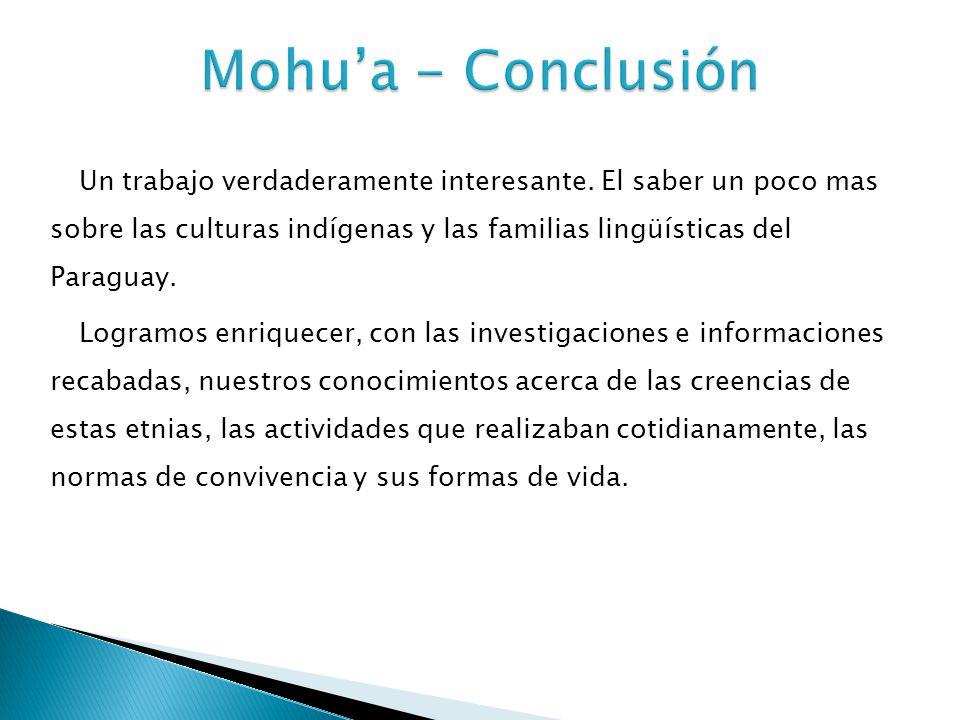 Un trabajo verdaderamente interesante. El saber un poco mas sobre las culturas indígenas y las familias lingüísticas del Paraguay. Logramos enriquecer