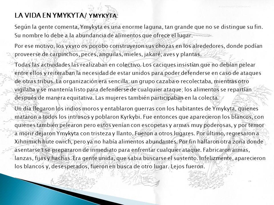 LA VIDA EN YMYKYTA / YMYKYTA: Según la gente comenta, Ymykyta es una enorme laguna, tan grande que no se distingue su fin. Su nombre lo debe a la abun