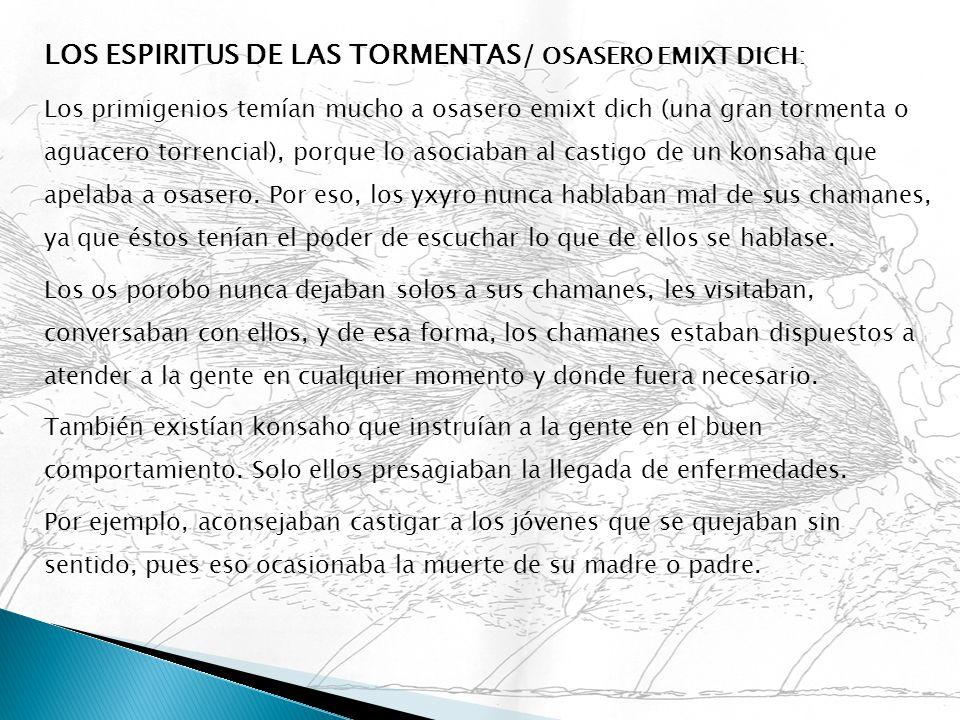 LOS ESPIRITUS DE LAS TORMENTAS/ OSASERO EMIXT DICH: Los primigenios temían mucho a osasero emixt dich (una gran tormenta o aguacero torrencial), porqu