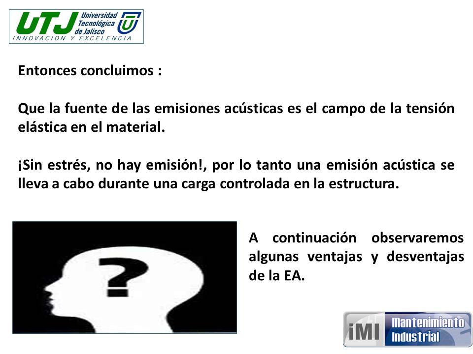 Entonces concluimos : Que la fuente de las emisiones acústicas es el campo de la tensión elástica en el material. ¡Sin estrés, no hay emisión!, por lo