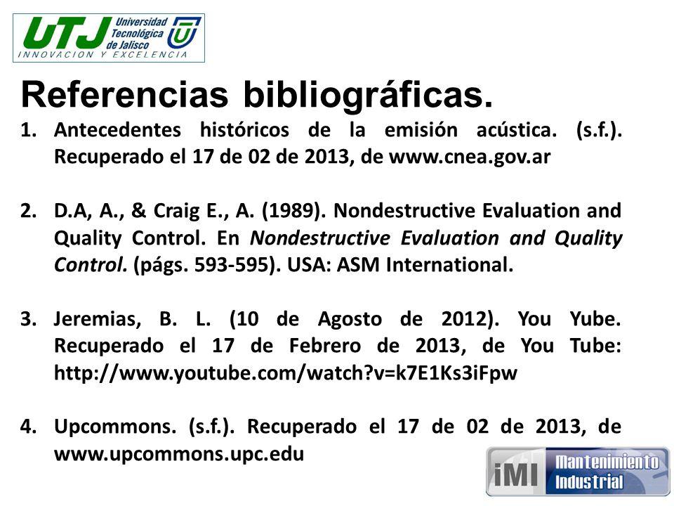 Referencias bibliográficas. 1.Antecedentes históricos de la emisión acústica. (s.f.). Recuperado el 17 de 02 de 2013, de www.cnea.gov.ar 2.D.A, A., &
